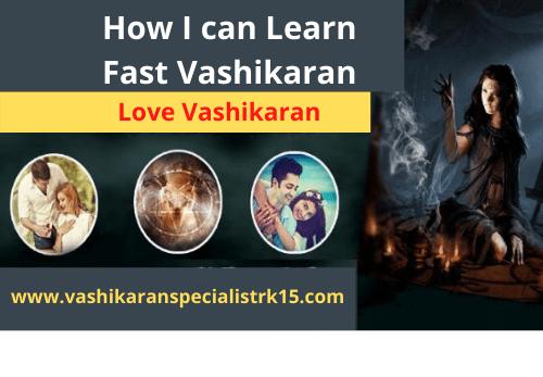 How I can Learn Fast Vashikaran